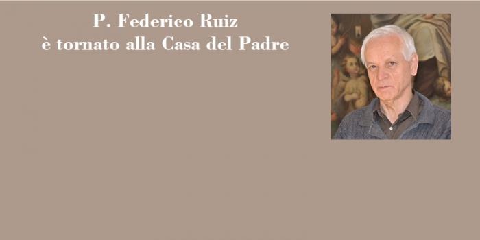 Padre Federico Ruiz tornato alla Casa del Padre