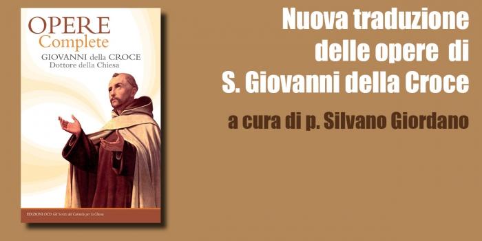 Opere complete di san Giovanni della Croce. Nuova traduzione a cura del Prof. P. Silvano Giordano